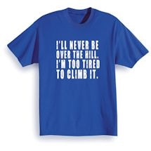 I'll Never Be Over The Hill T-Shirt