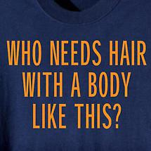 Who Needs Hair? Shirt