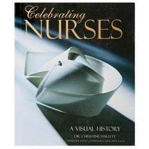 Celebrating Nurses: A Visual History Book by Dr. Christine Hallett
