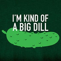 I'm Kind Of A Big Dill Shirt
